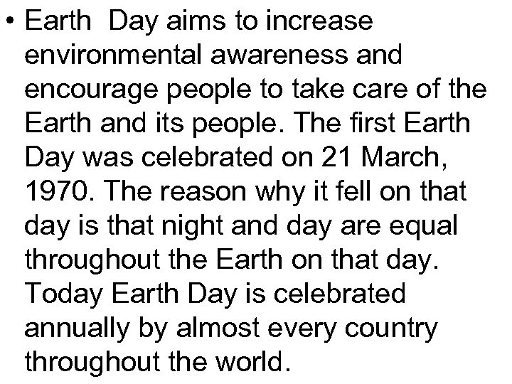 • Earth Day aims to increase environmental awareness and encourage people to take