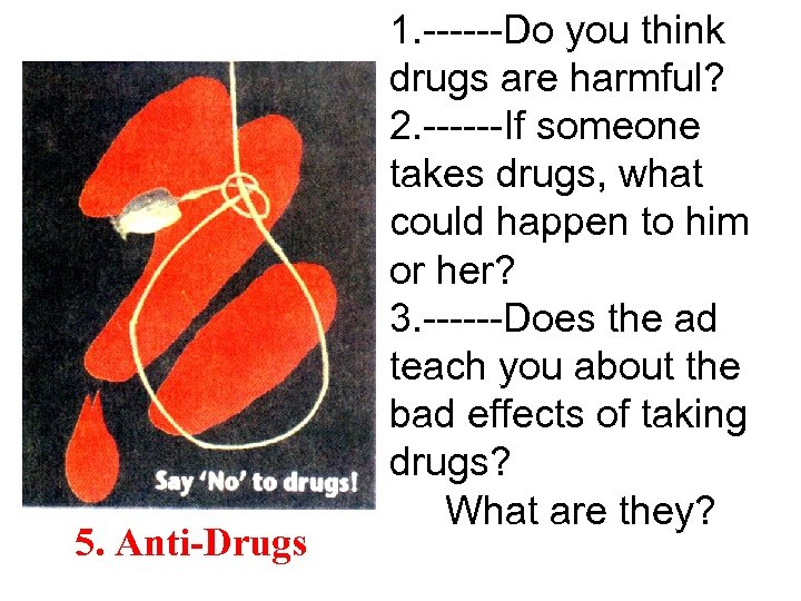 5. Anti-Drugs 1. ------Do you think drugs are harmful? 2. ------If someone takes drugs,
