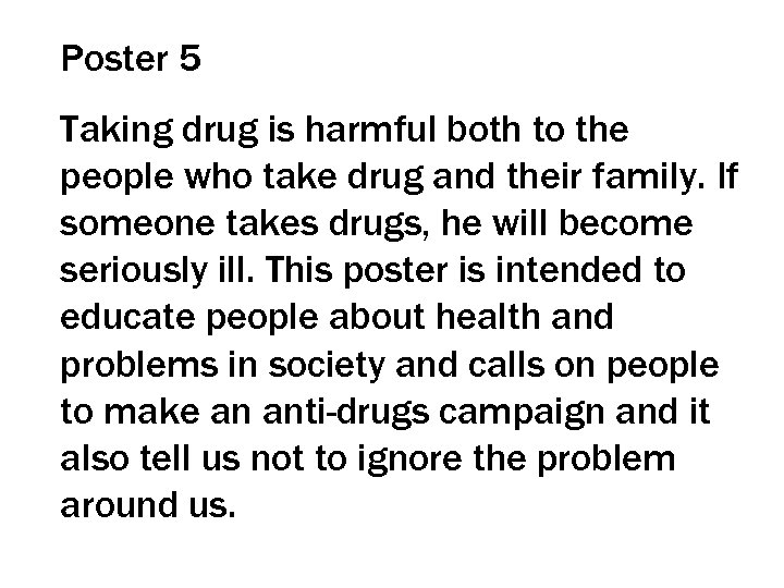 Poster 5 Taking drug is harmful both to the people who take drug and