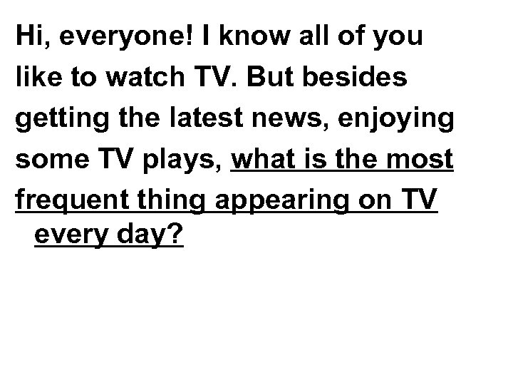 Hi, everyone! I know all of you like to watch TV. But besides getting