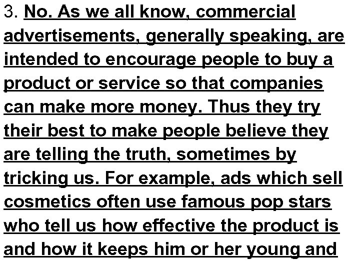 3. No. As we all know, commercial advertisements, generally speaking, are intended to encourage