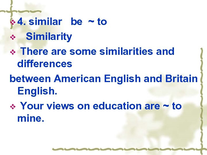 v 4. similar be ~ to v Similarity v There are some similarities and