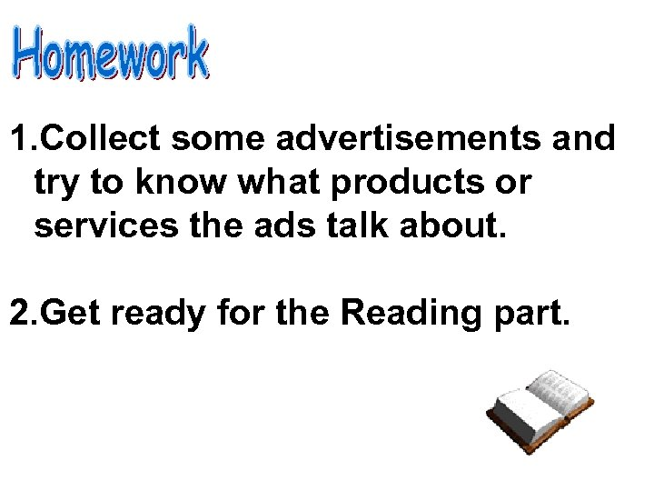 1. Collect some advertisements and try to know what products or services the ads