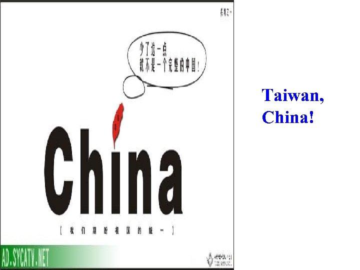 Taiwan, China!