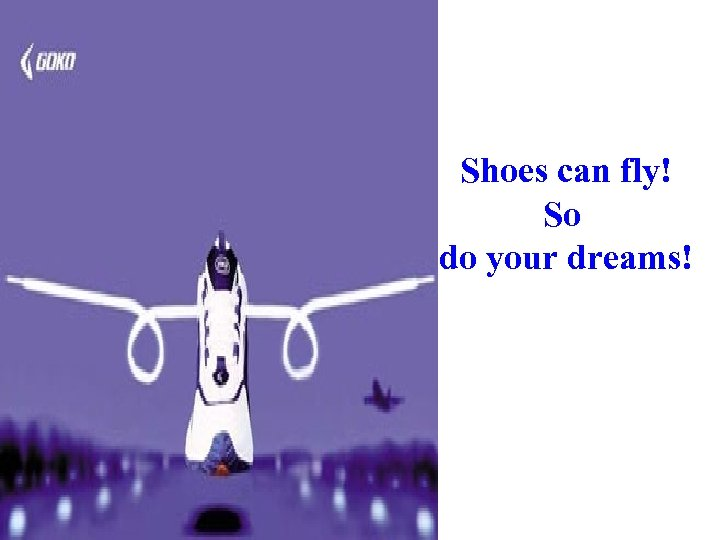 Shoes can fly! So do your dreams!
