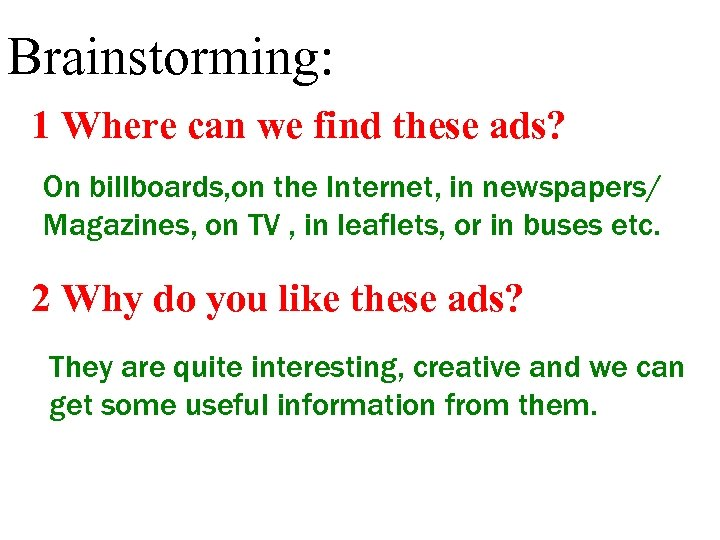 Brainstorming: 1 Where can we find these ads? On billboards, on the Internet, in