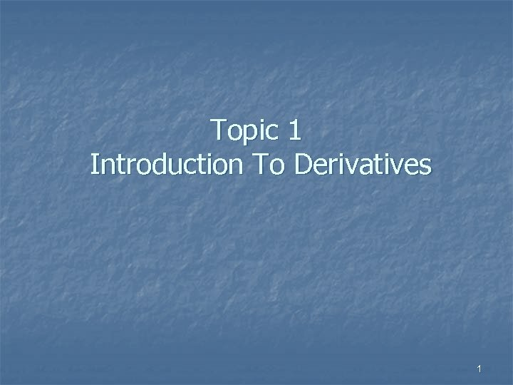 Topic 1 Introduction To Derivatives 1