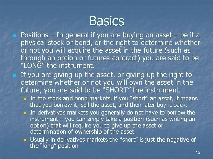 Basics n n Positions – In general if you are buying an asset –