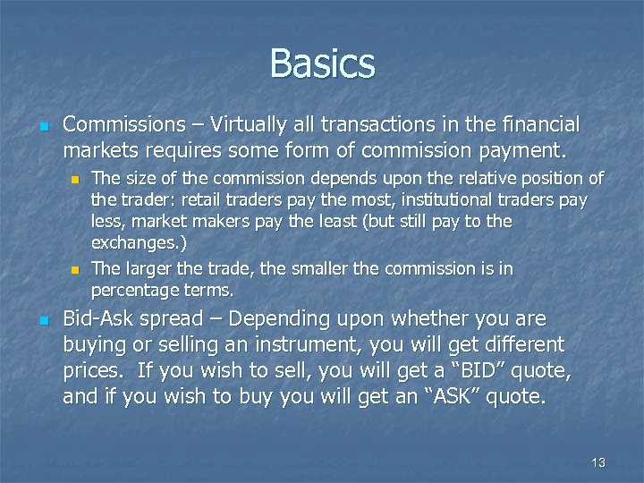 Basics n Commissions – Virtually all transactions in the financial markets requires some form