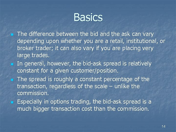 Basics n n The difference between the bid and the ask can vary depending