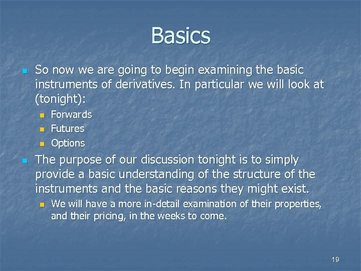 Basics n So now we are going to begin examining the basic instruments of