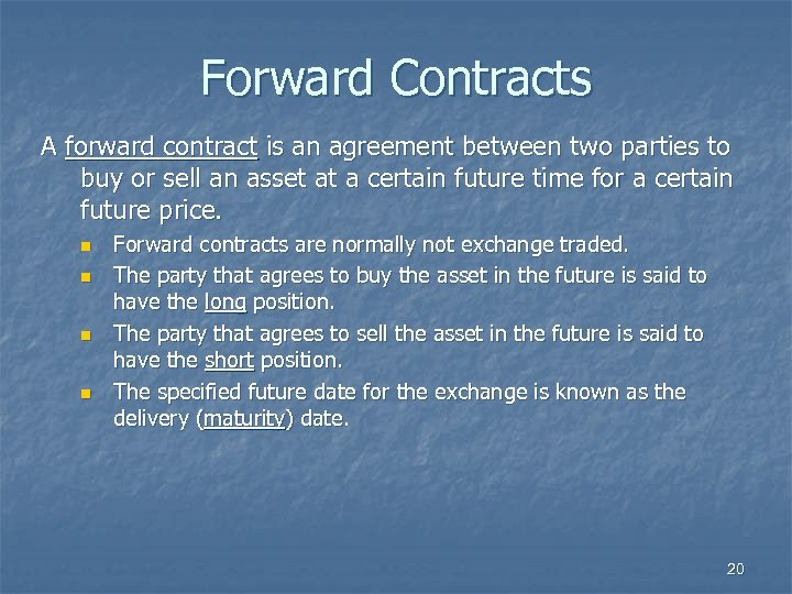 Forward Contracts A forward contract is an agreement between two parties to buy or