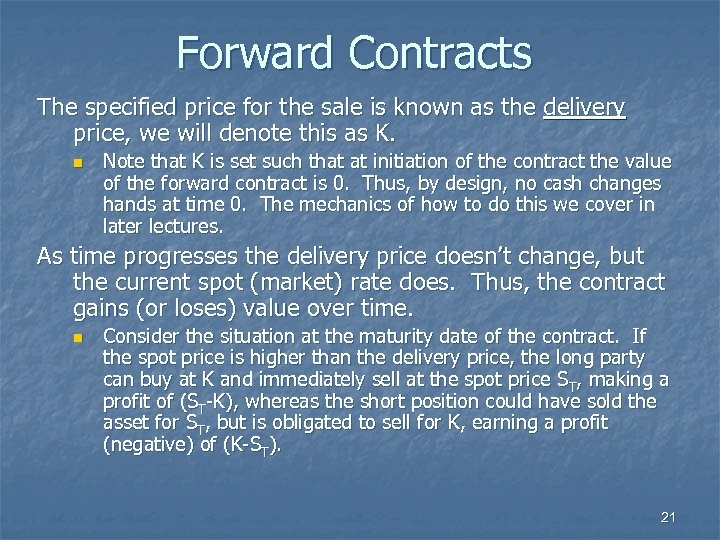 Forward Contracts The specified price for the sale is known as the delivery price,