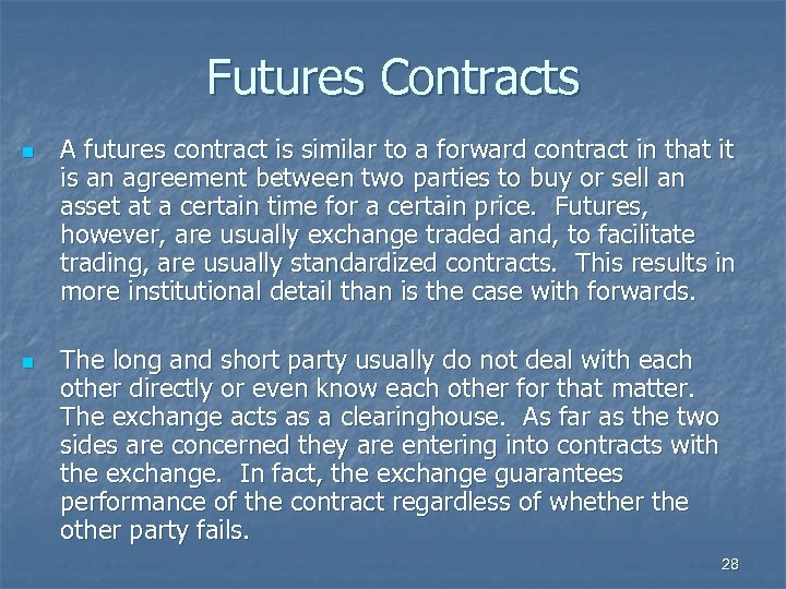 Futures Contracts n n A futures contract is similar to a forward contract in