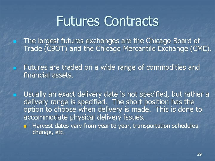 Futures Contracts n n n The largest futures exchanges are the Chicago Board of