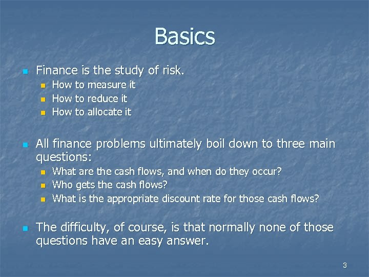 Basics n Finance is the study of risk. n n All finance problems ultimately