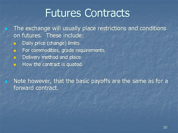 Futures Contracts n The exchange will usually place restrictions and conditions on futures. These