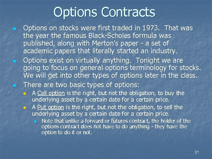 Options Contracts n n n Options on stocks were first traded in 1973. That