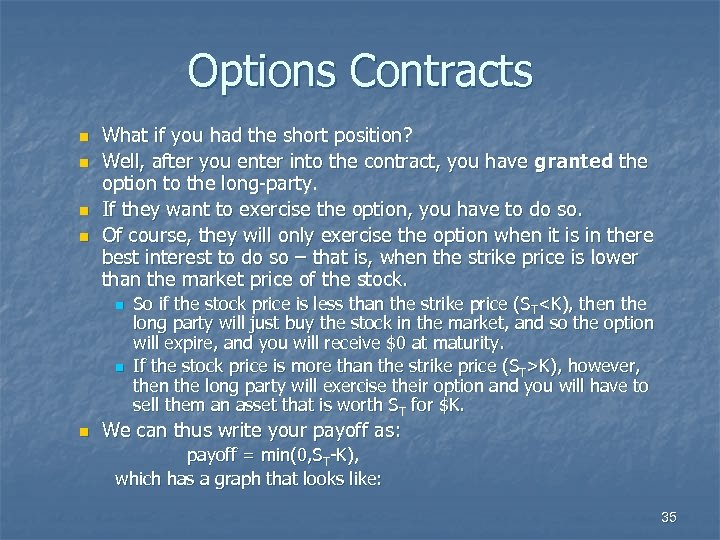 Options Contracts n n What if you had the short position? Well, after you