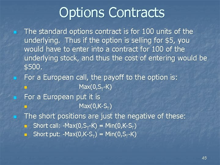 Options Contracts n n The standard options contract is for 100 units of the
