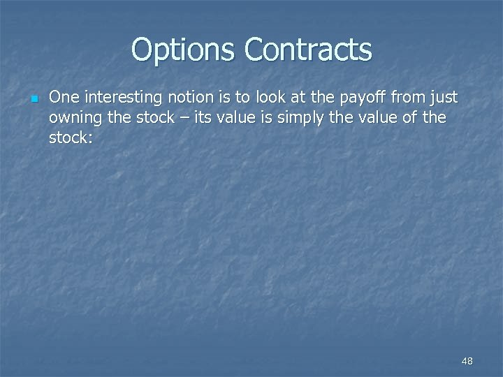 Options Contracts n One interesting notion is to look at the payoff from just