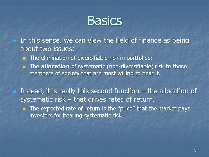 Basics n In this sense, we can view the field of finance as being