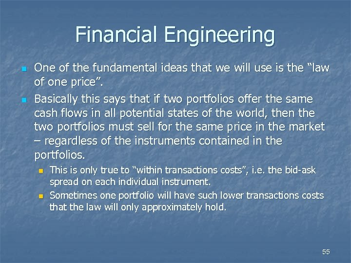 Financial Engineering n n One of the fundamental ideas that we will use is