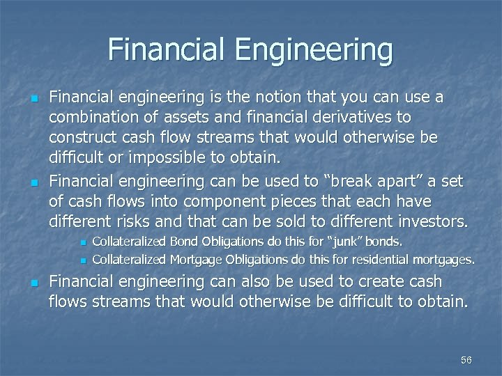 Financial Engineering n n Financial engineering is the notion that you can use a