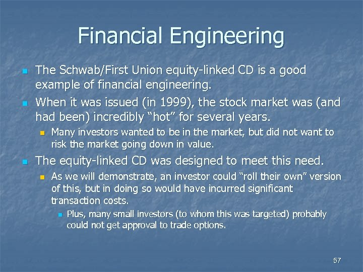 Financial Engineering n n The Schwab/First Union equity-linked CD is a good example of