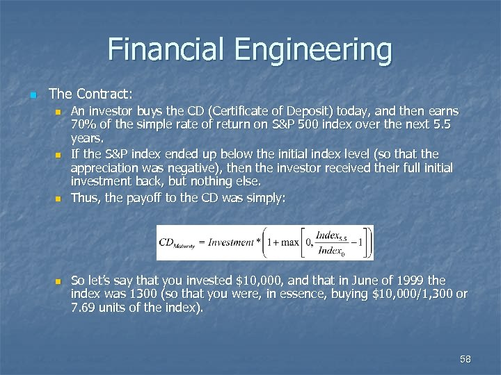 Financial Engineering n The Contract: n n An investor buys the CD (Certificate of
