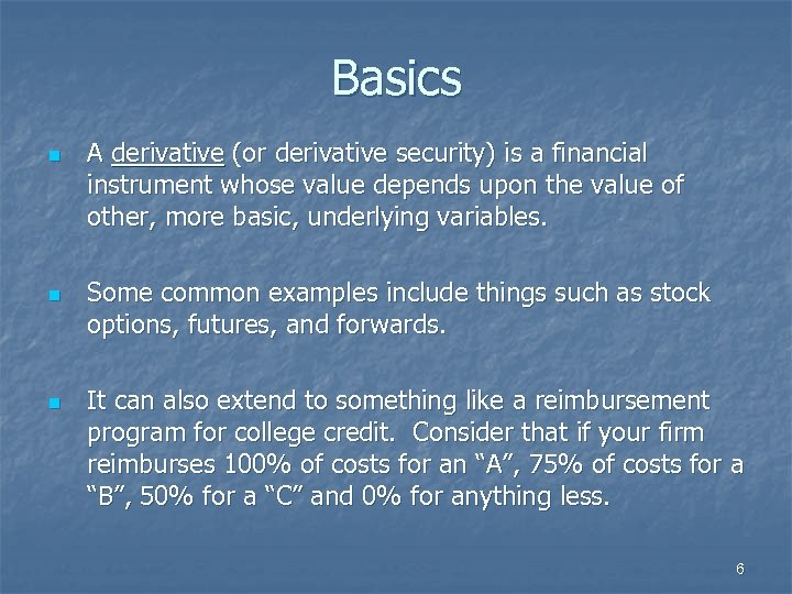 Basics n n n A derivative (or derivative security) is a financial instrument whose