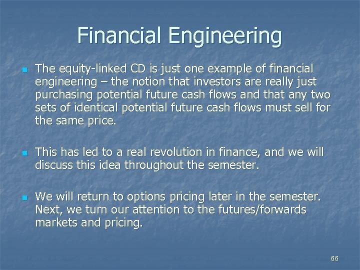 Financial Engineering n n n The equity-linked CD is just one example of financial