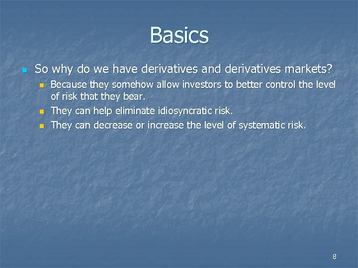 Basics n So why do we have derivatives and derivatives markets? n n n