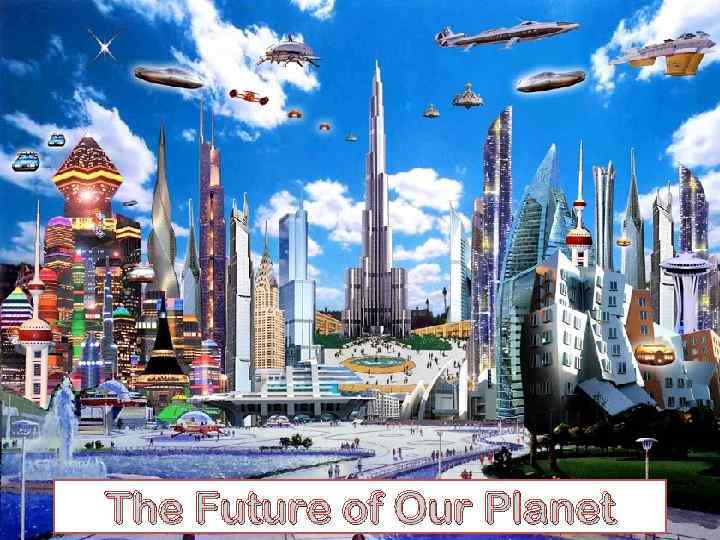 The Future of Our Planet