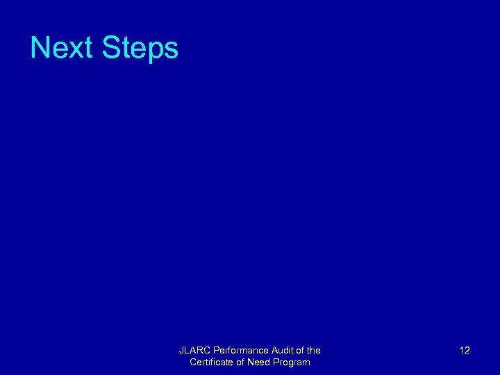 Next Steps JLARC Performance Audit of the Certificate of Need Program 12