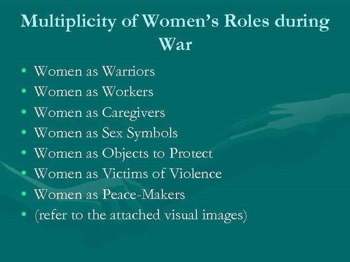 Multiplicity of Women's Roles during War • • Women as Warriors Women as Workers