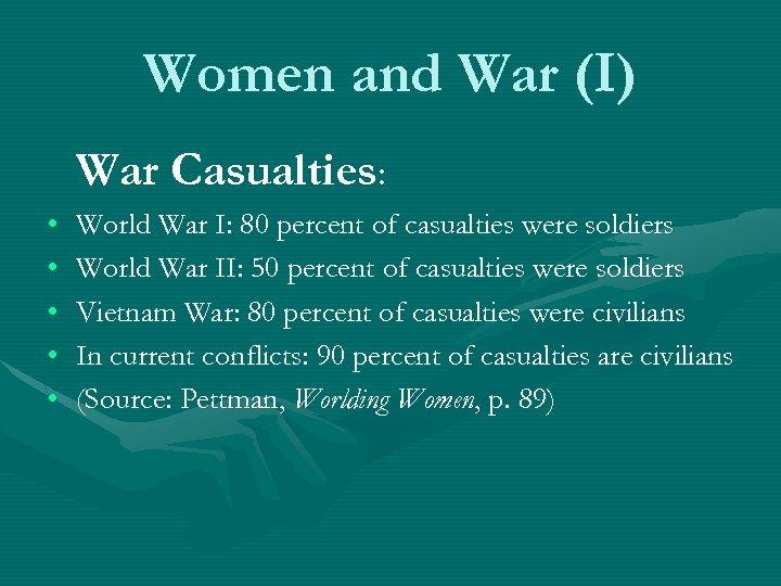 Women and War (I) War Casualties: • • • World War I: 80 percent