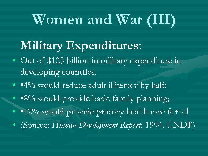 Women and War (III) Military Expenditures: • Out of $125 billion in military expenditure