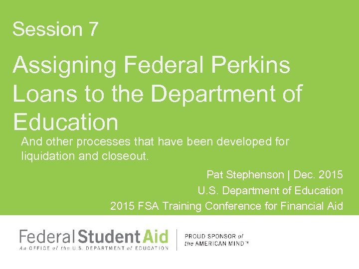Session 7 Assigning Federal Perkins Loans to the Department of Education And other processes