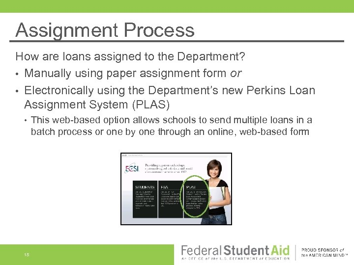 Assignment Process How are loans assigned to the Department? • Manually using paper assignment