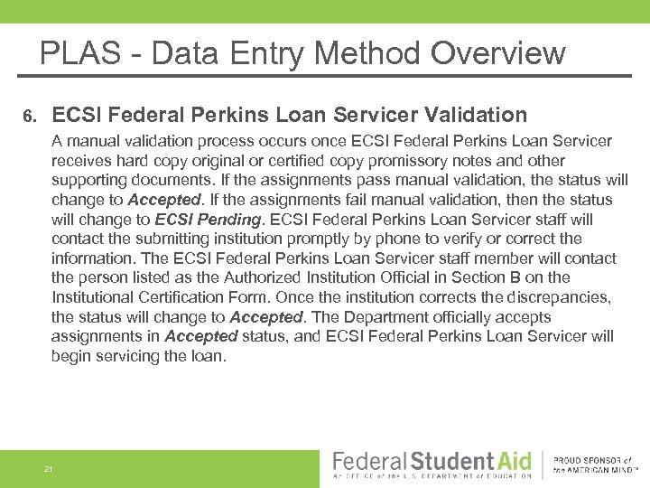 PLAS - Data Entry Method Overview 6. ECSI Federal Perkins Loan Servicer Validation A