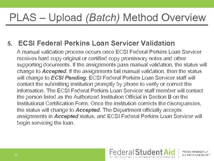 PLAS – Upload (Batch) Method Overview ECSI Federal Perkins Loan Servicer Validation 5. A