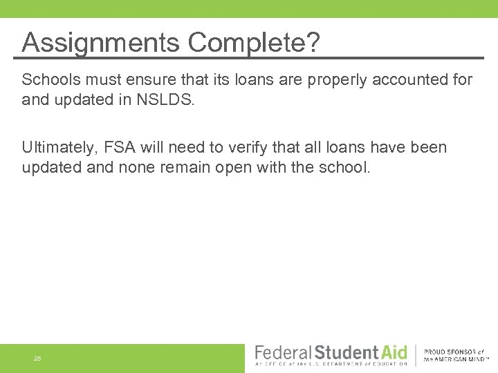Assignments Complete? Schools must ensure that its loans are properly accounted for and updated