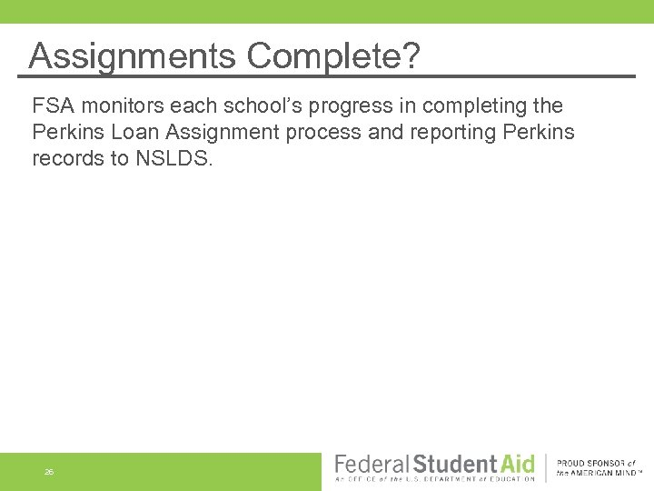 Assignments Complete? FSA monitors each school's progress in completing the Perkins Loan Assignment process