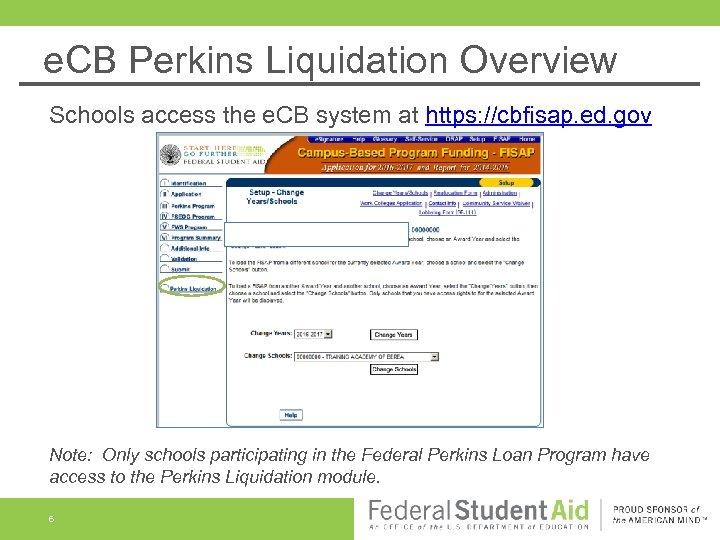 e. CB Perkins Liquidation Overview Schools access the e. CB system at https: //cbfisap.