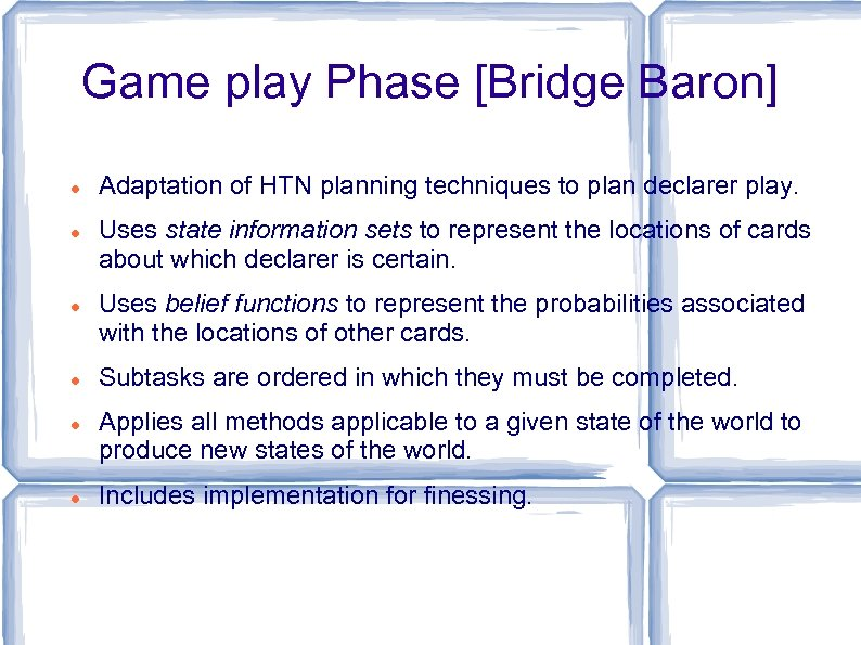 Game play Phase [Bridge Baron] Adaptation of HTN planning techniques to plan declarer play.
