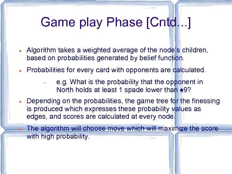 Game play Phase [Cntd. . . ] Algorithm takes a weighted average of the