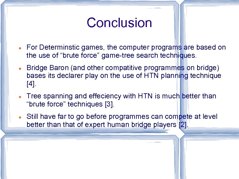 "Conclusion For Determinstic games, the computer programs are based on the use of ""brute"