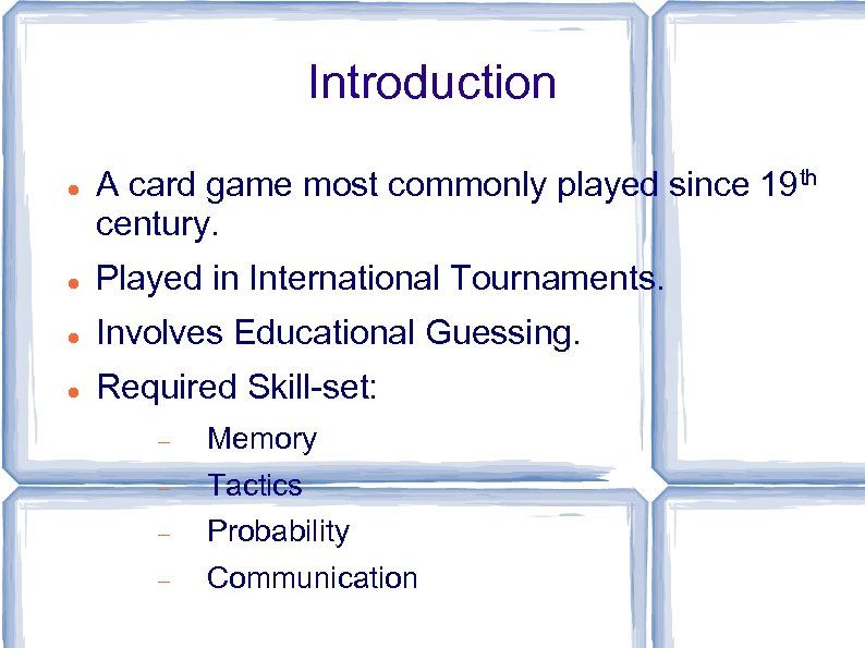 Introduction A card game most commonly played since 19 th century. Played in International
