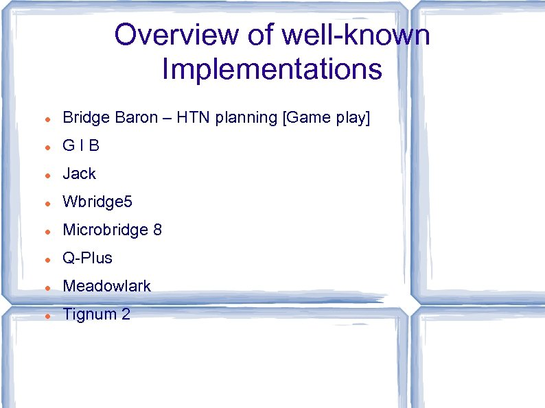 Overview of well-known Implementations Bridge Baron – HTN planning [Game play] GIB Jack Wbridge